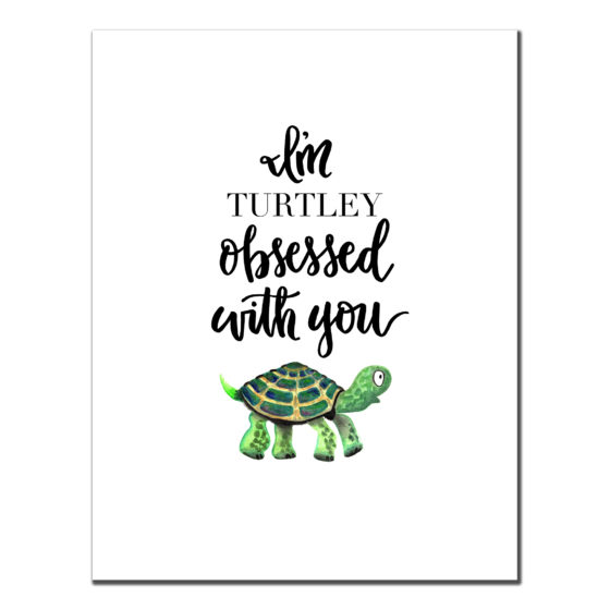I'm TURTLEY Obsessed With You