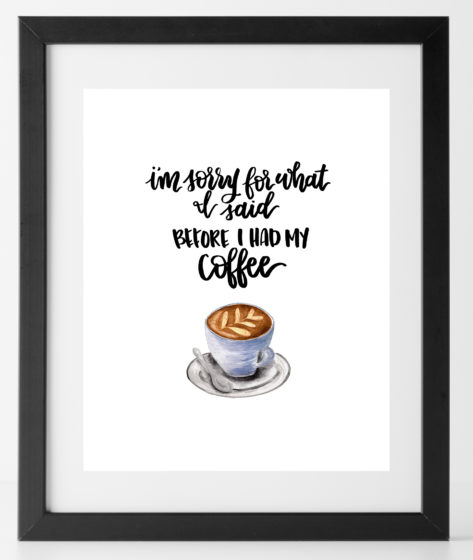 I'm Sorry for What I Said Before I Had My Coffee Print
